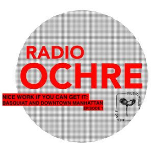 1. Radio Ochre - Nice Work If You Can Get It: Basquiat And Downtown Manhattan