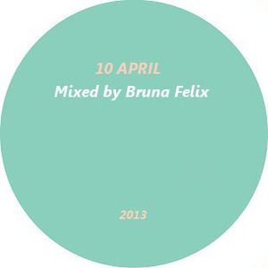 10 April ( Mixed by Bruna Felix )