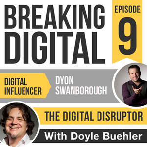 Dyon Swanborough - The Digital Disruptor, Digital Influencers Interview with Doyle Buehler