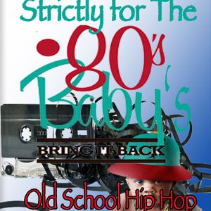 Strictly for the 80's Baby's Old School Hip Hop