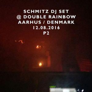 SCHMITZ DJ SET @ DOUBLE RAINBOW [ AARHUS / DENMARK ] 12.08.2016 P2