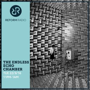 Endless Echo Chamber 22nd March 2016