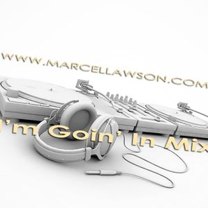 """Marcel Lawson's """"Goin' In Mix"""""""
