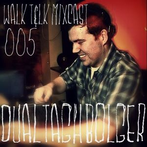 WALK T&LK Mixcast 005 | Dualtagh Bolger