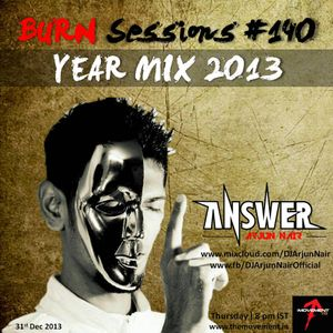 BURN Sessions #140 - YEAR MIX 2013 - DJ ARJUN NAIR - dec 2013
