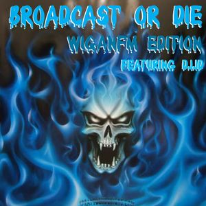 Broadcast or Die Wiganfm Edition S01E14