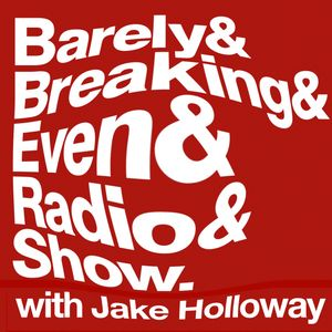 The Barely Breaking Even Show with Jake Holloway - #20 - 11/2/14