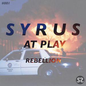 SYRUS AT PLAY #001 - REBELLION