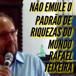 Não emule o padrão de riquezas do mundo   Rafael Teixeira