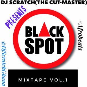 Dj Scratch(The Cut-Master) - #BlackSpot Mixtape Vol.1(2017)[@DjScratchGhana]