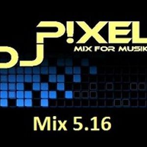 DJ P!xel - Mix 5.16
