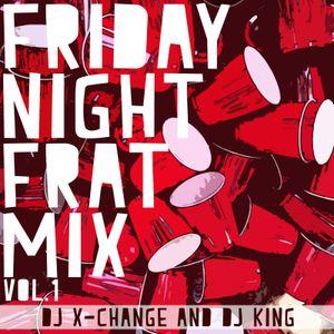DJ X-Change and DJ King - Friday Night Frat Mix Volume 1