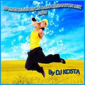 DJ Kosta - Spring Reggaeton & Moombahton Mix 2018 (Section 2018)
