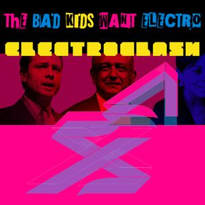 The Bad Kids Want Electro