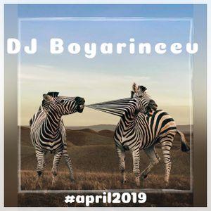 DJ Boyarincev -  April 2019