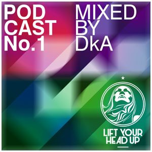 Lift Your Head Up Records Podcast #1 mixed by DkA