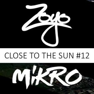 Zoyo - Close To The Sun #12 Special Guest #Mikro