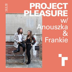 Project Pleasure with Frankie Wells and Anouszka Tate - 14 May 2018