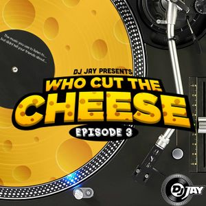 DJ JAY - WHO CUT THE CHEESE (EPISODE 3)