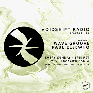 Voidshift Radio - no.54 - Paul Elsewho and wave Groove