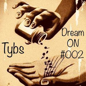Tybs - Dream ON  #002