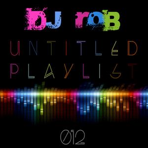 Untitled Playlist 012: Mixed By DJ Rob