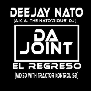 Deejay Nato - Da Joint El Regreso (Mixed With Traktor Kontrol S2)
