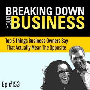 Top 5 Things Business Owners Say That Actually Mean The Opposite w/ Ben Seigel