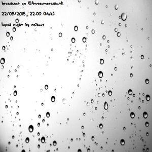 re:boot (aka. Shulenin) Liquid Night [Broadcast on @awesomeradio.tk 22/08/2015]
