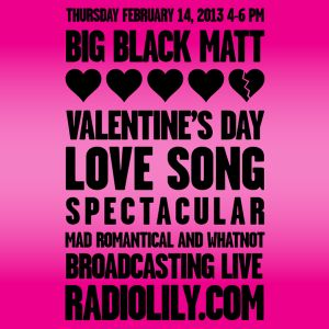 Big Black Matt Valentine's Day Special On Radio Lily. 2/14/13