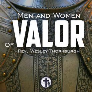 9-13-17 Men and Women of Valor - Rev. Wesley Thornburgh