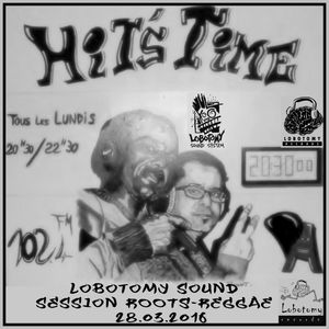 "Lobotomy Sound & Selecta Jallah Kadafi ""Hit's Time Radio Show 102.4 fm  28/03/2016 "" Roots Reggae ."