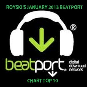 ROYSKI'S JANUARY 2013 BEATPORT CHART TOP 10