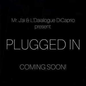 Mr. J'ai and L'Daialogue DiCaprio present: The Plugged In Prequel