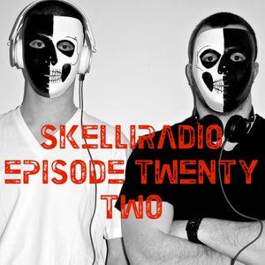 SkelliRadio Episode 22