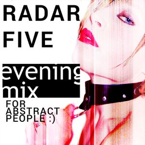 Radar Five Evening Mix for Abstract People :)