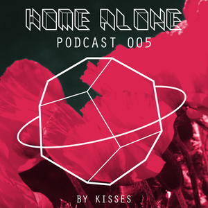 Home Alone #005 - mixed by Kisses
