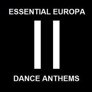 Essential Europa Dance Anthems, Volume II