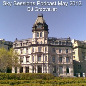 DJ GrooveJet - Sky Sessions Podcast May 2012