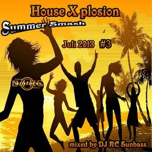 House X plosion - Summer Smash - Juli 2013 - mixed by DJ RC Sunbass