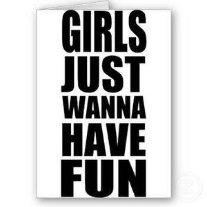 Girls Just Wanna Have Fun - Part 2