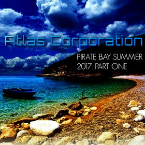 ATLAS CORPORATION - PIRATE BAY SUMMER MIX 2017. PART ONE