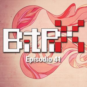 #bitpixpodcast Episodio 41