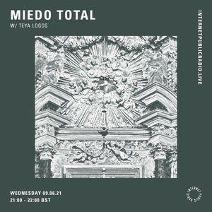 Miedo Total w/ Teya Logos - 9th June 2021