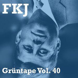 FKJ : A GrünTape vol. 40