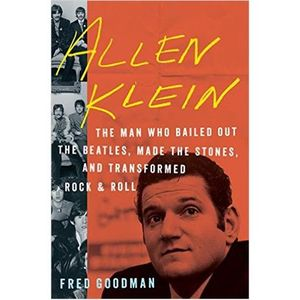 Fred Goodman's newest Book; Allen Klein,The Man Who Bailed Out the Beatles...