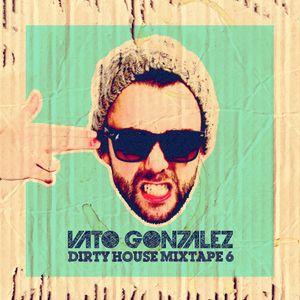 Vato Gonzalez - Dirty House Mixtape #6