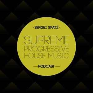 Sergei Spatz - Supreme Progressive House Music Podcast #015