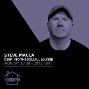Steve Macca - Deep Into The Soulful Lounge 27 SEP 2021
