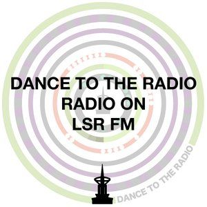 Dance To The Radio on LSRFM - Show 6